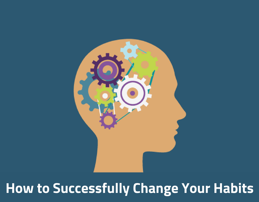 How to Successfully (and Permanently) Change Your Habits